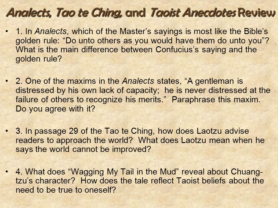 "Analects, Tao te Ching, and Taoist Anecdotes Review 1. In Analects, which of the Master's sayings is most like the Bible's golden rule: ""Do unto other"