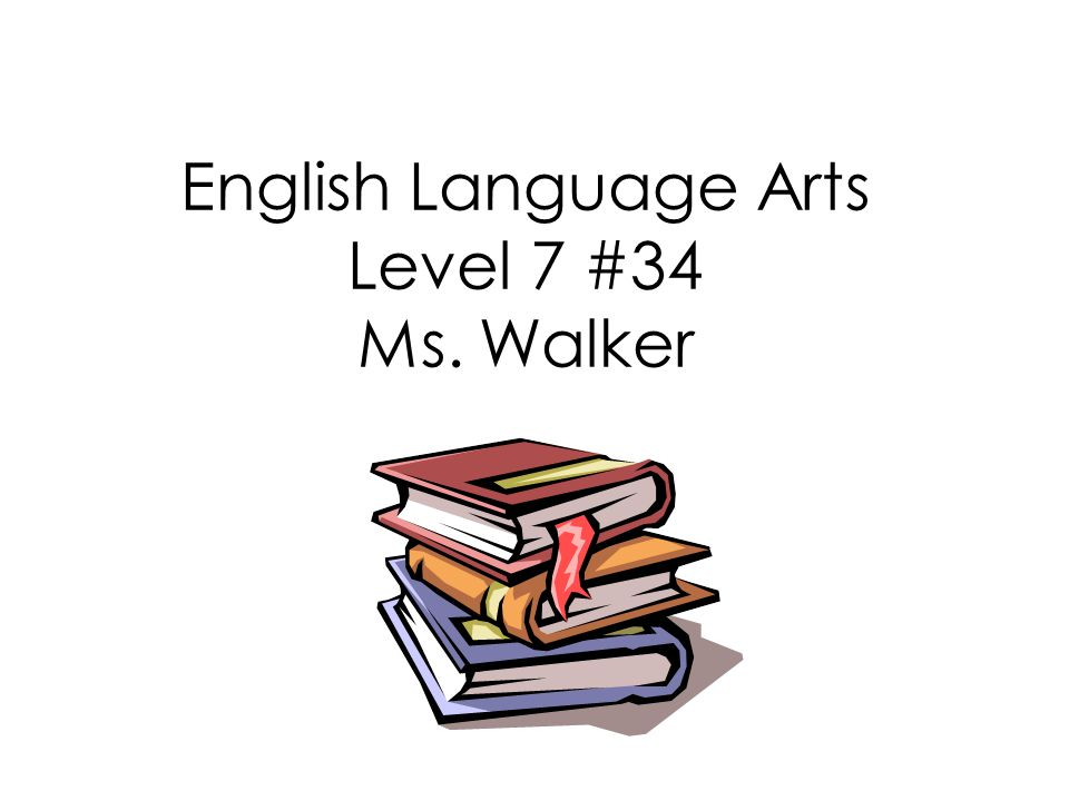 English Language Arts Level 7 #34 Ms. Walker