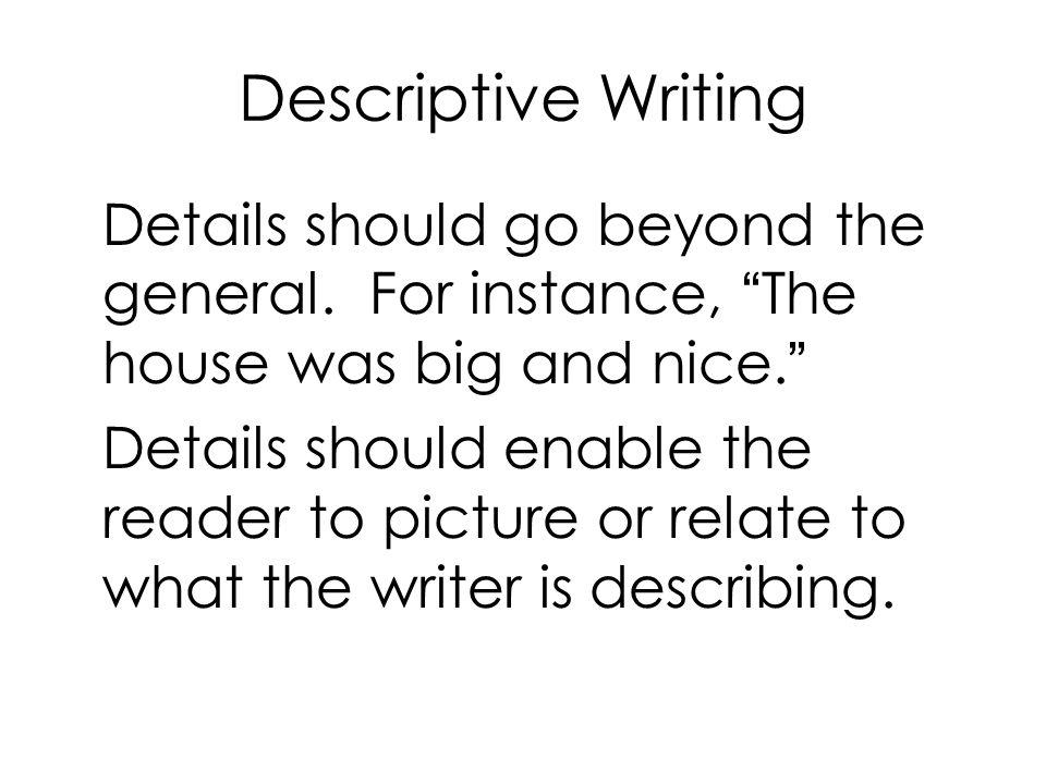 Descriptive Writing Details should go beyond the general.