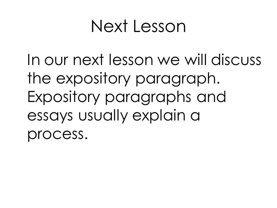Next Lesson In our next lesson we will discuss the expository paragraph.