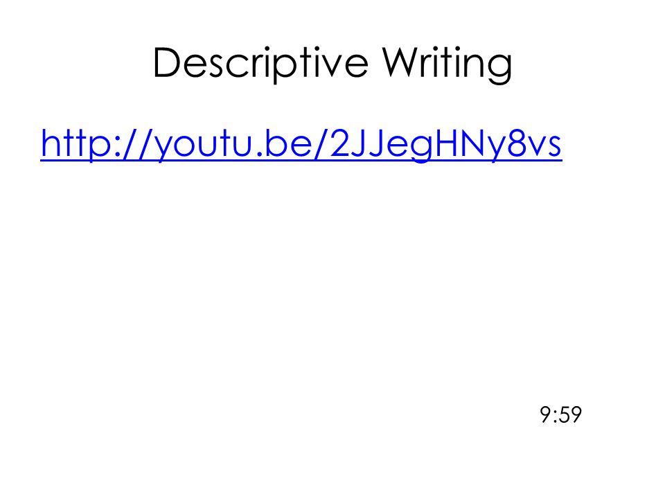Descriptive Writing http://youtu.be/2JJegHNy8vs 9:59