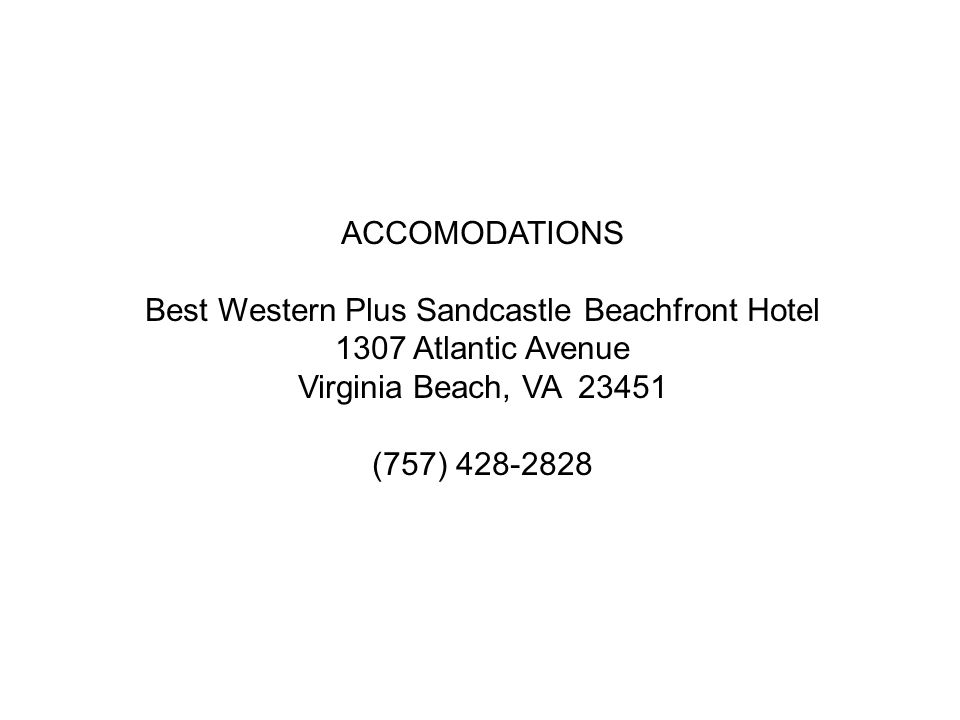 ACCOMODATIONS Best Western Plus Sandcastle Beachfront Hotel 1307 Atlantic Avenue Virginia Beach, VA 23451 (757) 428-2828