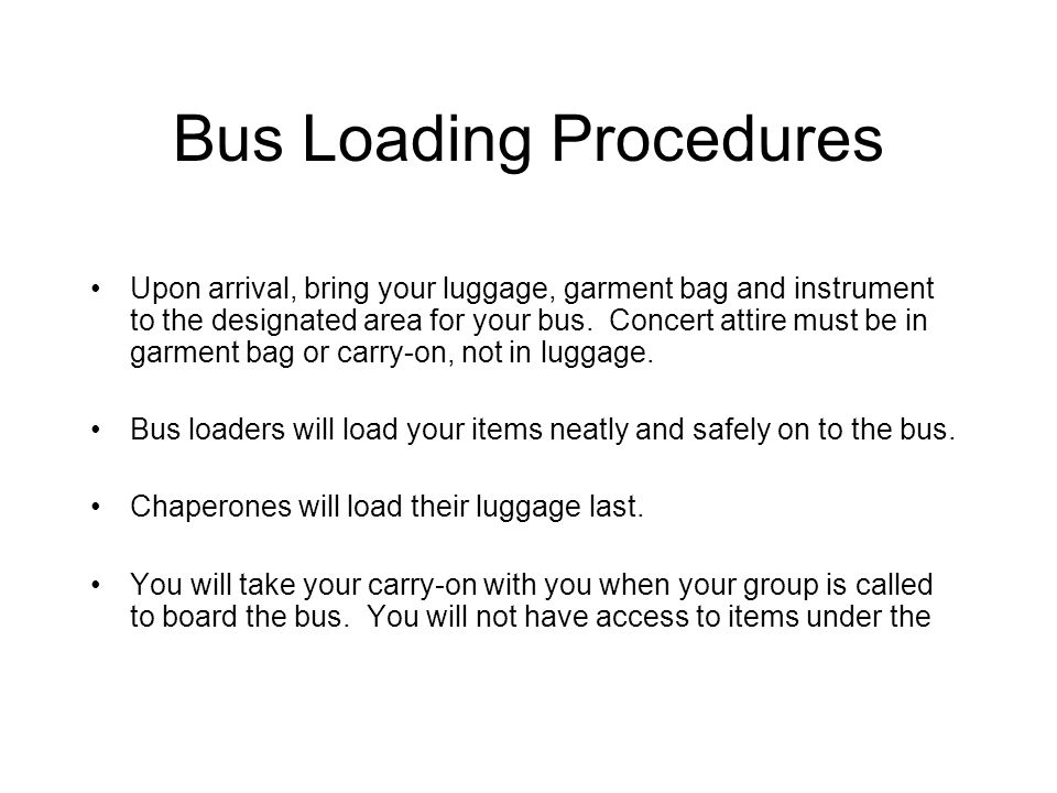 Bus Loading Procedures Upon arrival, bring your luggage, garment bag and instrument to the designated area for your bus.