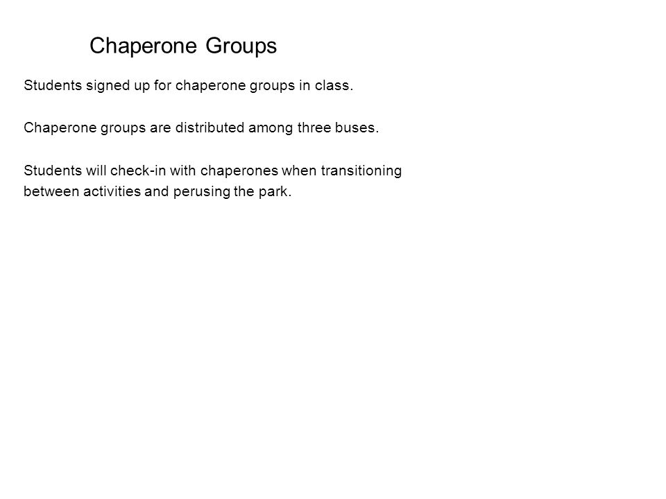 Chaperone Groups Students signed up for chaperone groups in class.