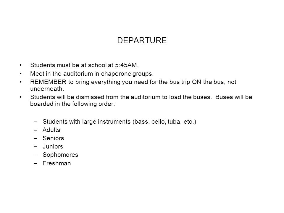 DEPARTURE Students must be at school at 5:45AM. Meet in the auditorium in chaperone groups.