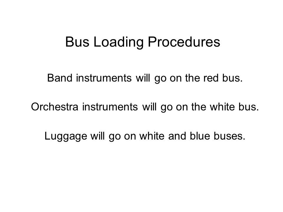 Bus Loading Procedures Band instruments will go on the red bus.