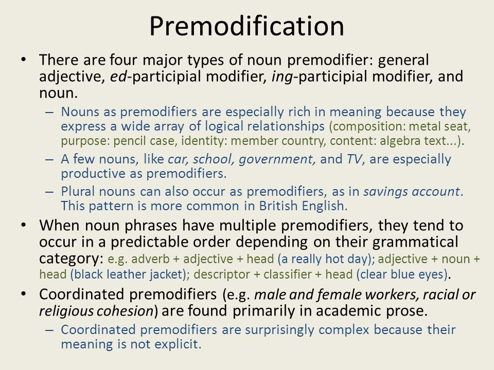 Premodification There are four major types of noun premodifier: general adjective, ed-participial modifier, ing-participial modifier, and noun. – Noun