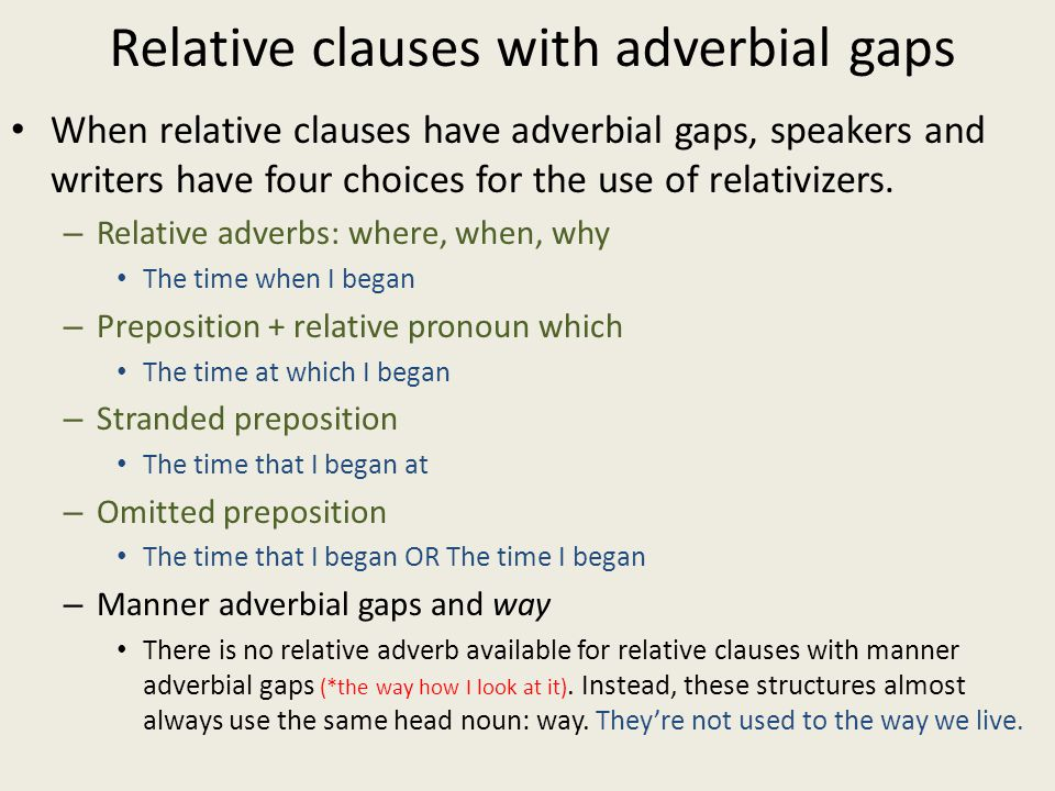 Relative clauses with adverbial gaps When relative clauses have adverbial gaps, speakers and writers have four choices for the use of relativizers. –