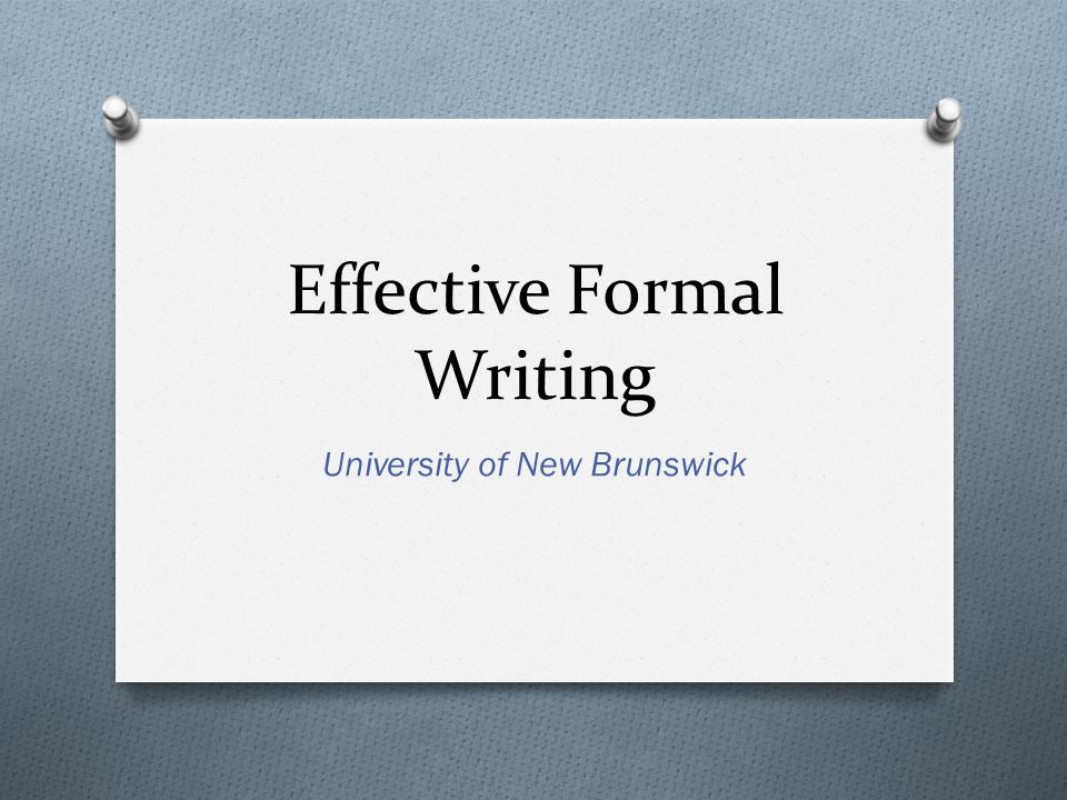 Effective Formal Writing University of New Brunswick