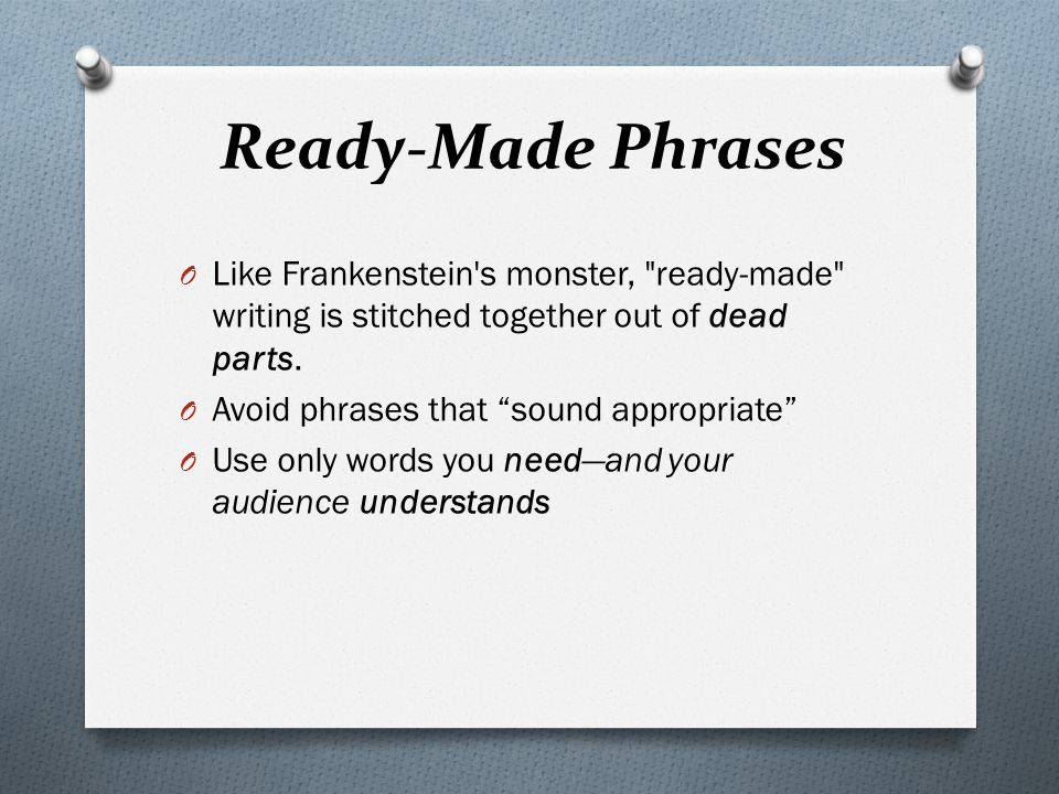 Ready ‑ Made Phrases O Like Frankenstein s monster, ready ‑ made writing is stitched together out of dead parts.