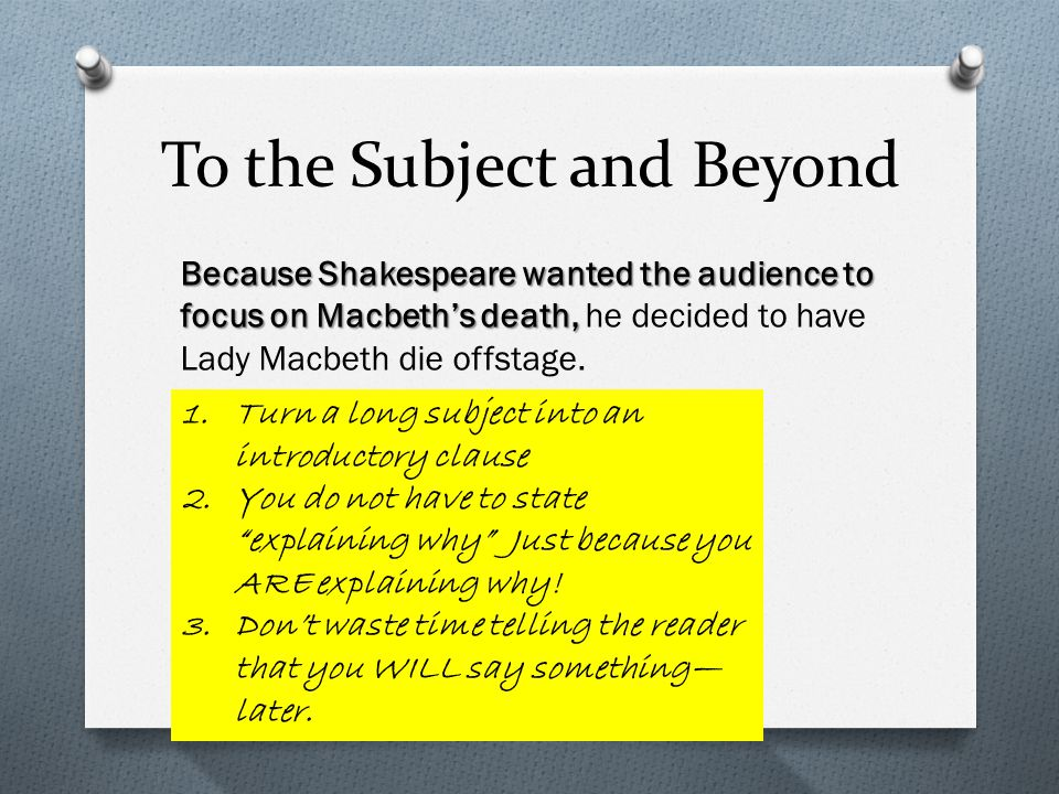 To the Subject and Beyond Because Shakespeare wanted the audience to focus on Macbeth's death, Because Shakespeare wanted the audience to focus on Macbeth's death, he decided to have Lady Macbeth die offstage.