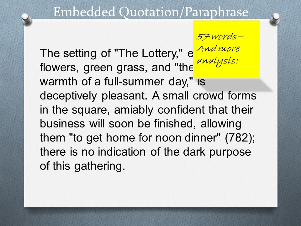 Embedded Quotation/Paraphrase The setting of The Lottery, evocative of flowers, green grass, and the fresh warmth of a full-summer day, is deceptively pleasant.
