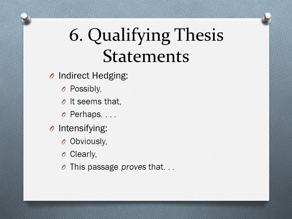 6. Qualifying Thesis Statements O Indirect Hedging: O Possibly, O It seems that, O Perhaps....