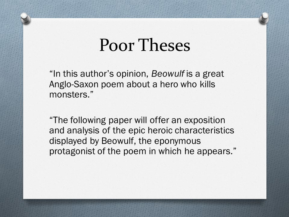Poor Theses In this author's opinion, Beowulf is a great Anglo-Saxon poem about a hero who kills monsters. The following paper will offer an exposition and analysis of the epic heroic characteristics displayed by Beowulf, the eponymous protagonist of the poem in which he appears.