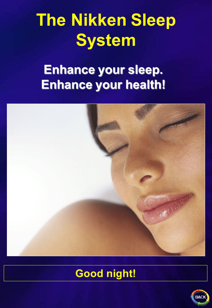 The Nikken Sleep System Good night! Enhance your sleep. Enhance your health! BACK
