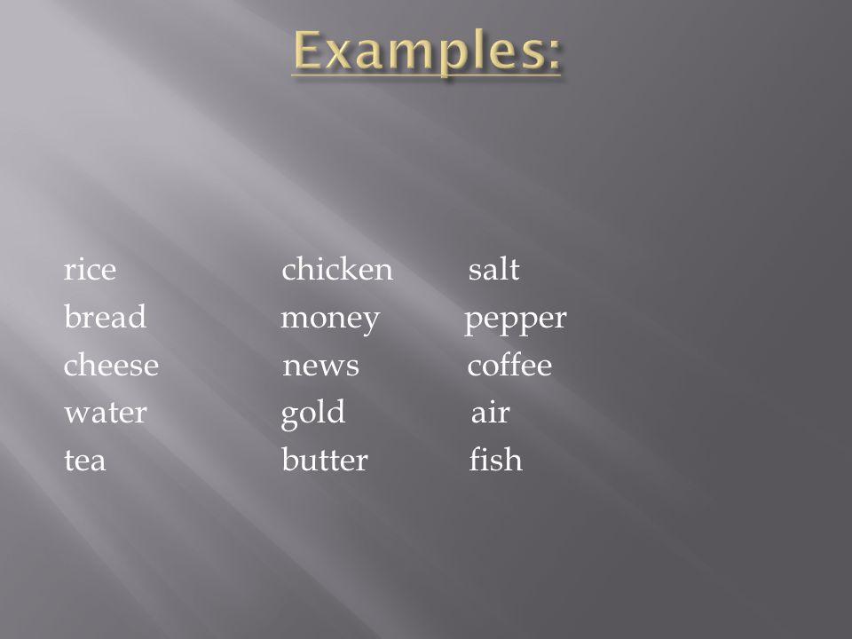 rice chicken salt bread money pepper cheese news coffee water gold air tea butter fish