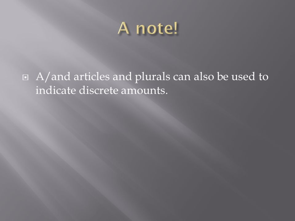  A/and articles and plurals can also be used to indicate discrete amounts.