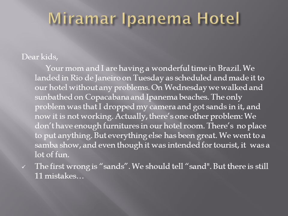 Dear kids, Your mom and I are having a wonderful time in Brazil.