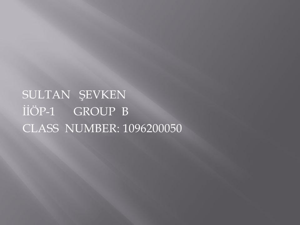 SULTAN ŞEVKEN İİÖP-1 GROUP B CLASS NUMBER: 1096200050