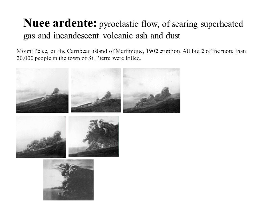 Nuee ardente: pyroclastic flow, of searing superheated gas and incandescent volcanic ash and dust Mount Pelee, on the Carribean island of Martinique,