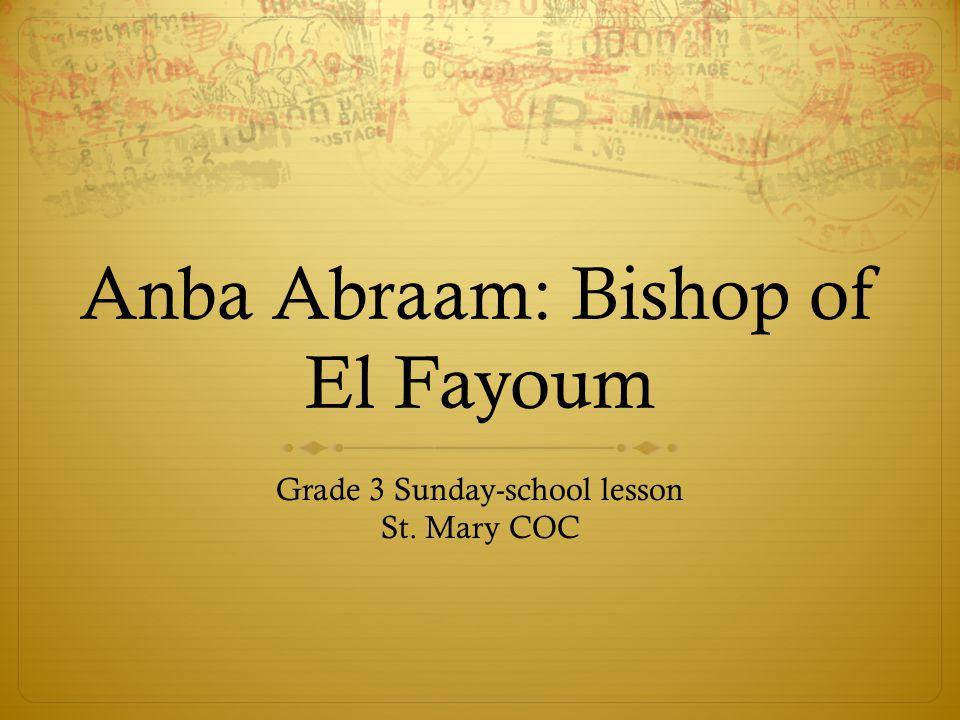Anba Abraam: Bishop of El Fayoum Grade 3 Sunday-school lesson St. Mary COC