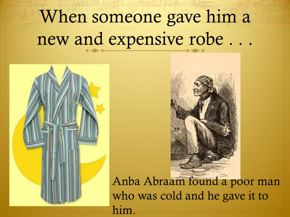 When someone gave him a new and expensive robe...