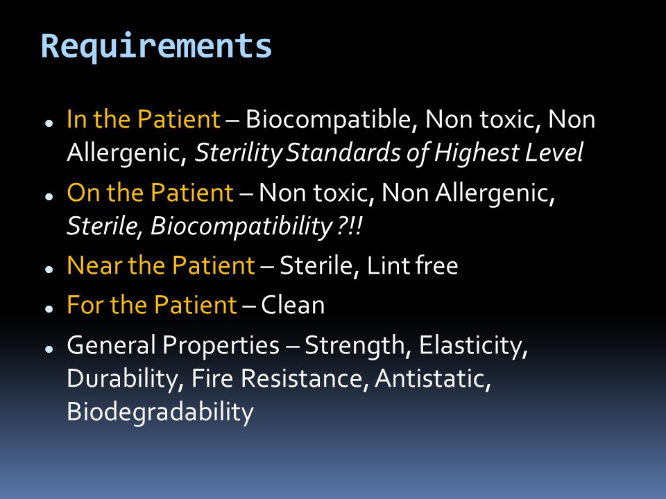 Requirements In the Patient – Biocompatible, Non toxic, Non Allergenic, Sterility Standards of Highest Level On the Patient – Non toxic, Non Allergeni