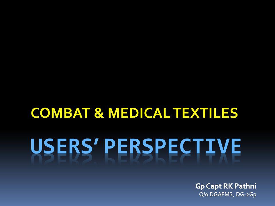 COMBAT & MEDICAL TEXTILES Gp Capt RK Pathni O/o DGAFMS, DG-2Gp