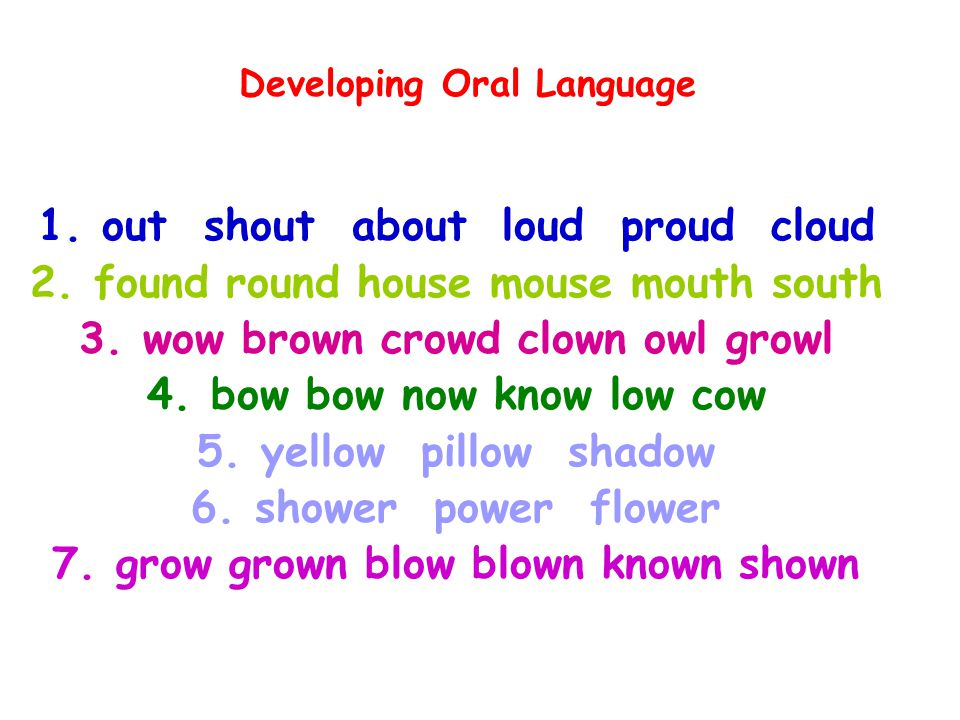 out shout about loud proud cloud found round house mouse mouth south wow brown crowd clown owl growl bow now know low cow yellow pillow shadow shower