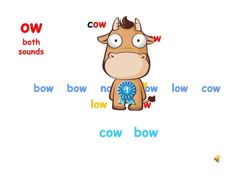 bow now know low cow know cow bow now low bow now know low cow cow bow ow both sounds