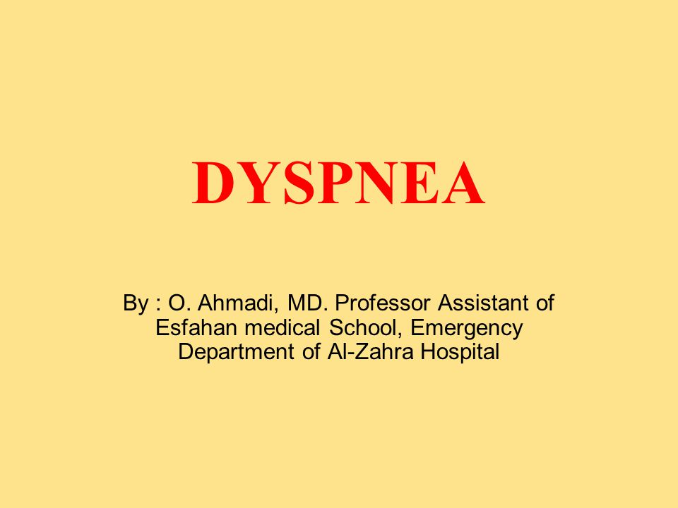 DYSPNEA By : O.Ahmadi, MD.