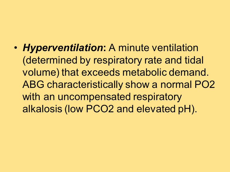 Hyperventilation: A minute ventilation (determined by respiratory rate and tidal volume) that exceeds metabolic demand.