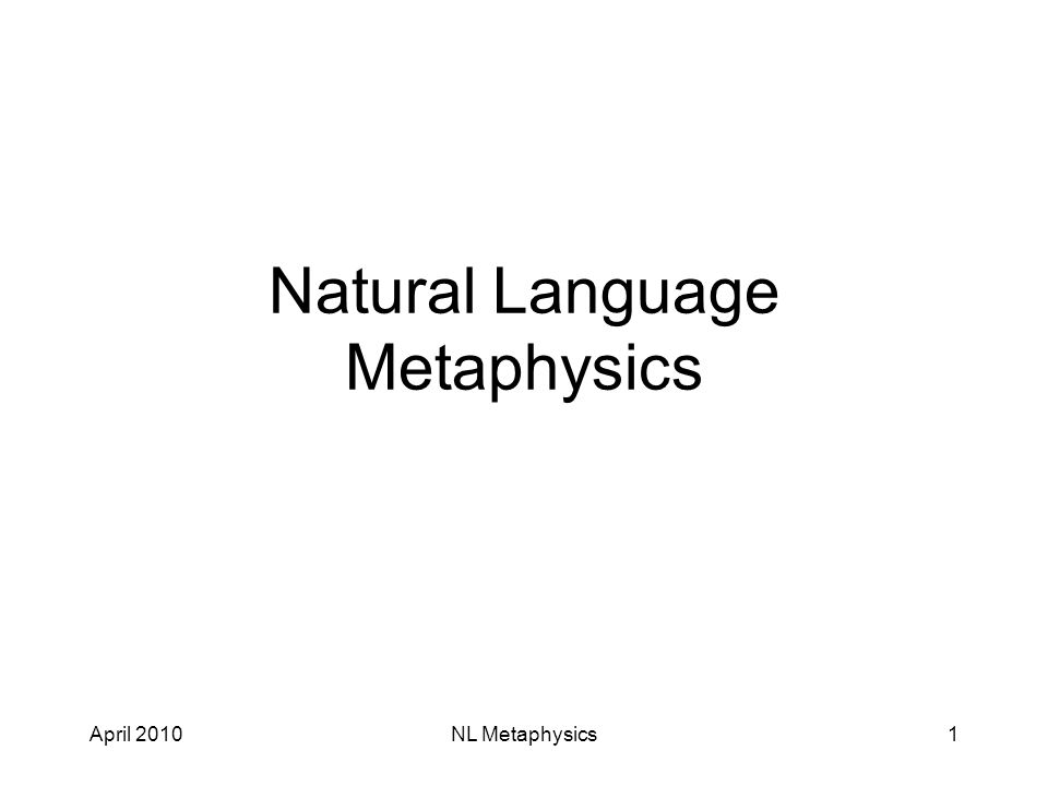 April 2010NL Metaphysics1 Natural Language Metaphysics