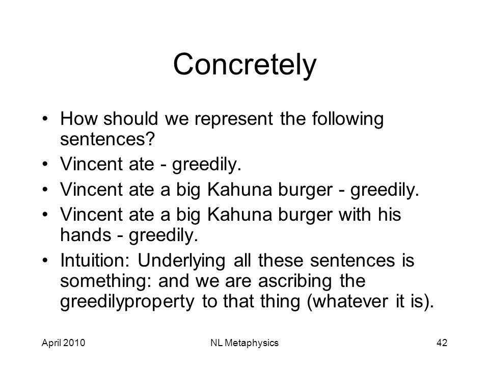 April 2010NL Metaphysics42 Concretely How should we represent the following sentences.