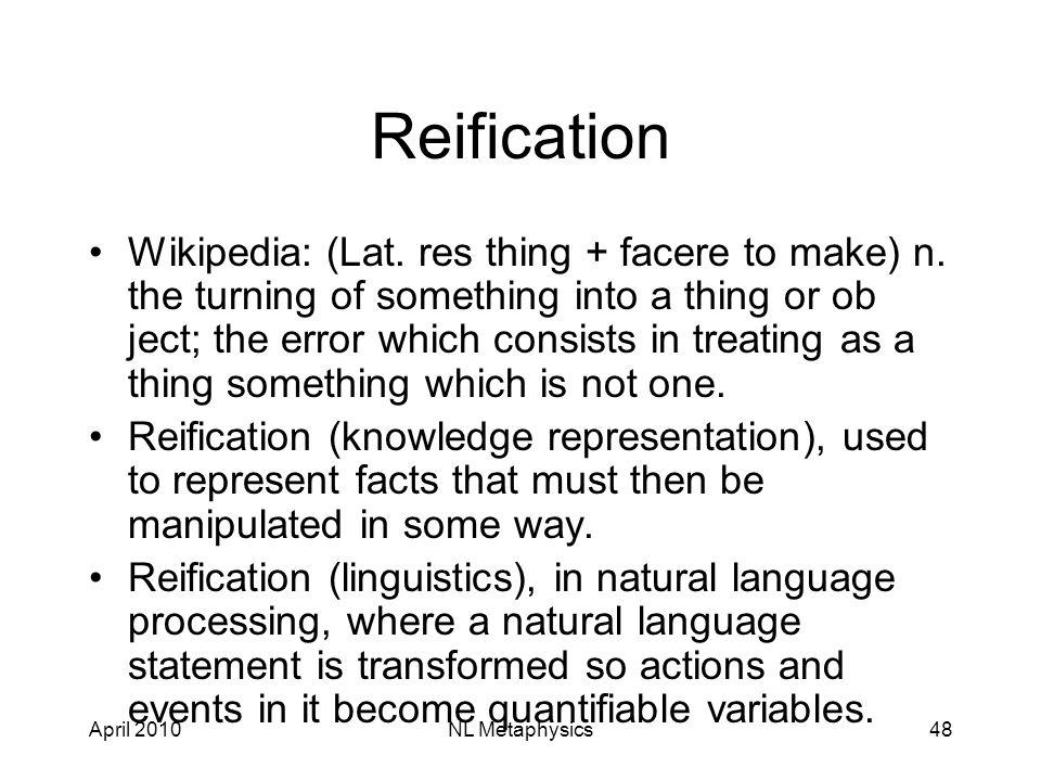 April 2010NL Metaphysics48 Reification Wikipedia: (Lat.