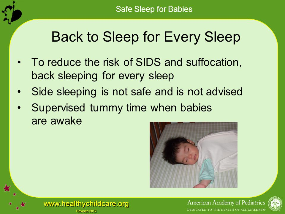 Safe Sleep for Babies www.healthychildcare.org Revised 2012 Back to Sleep for Every Sleep To reduce the risk of SIDS and suffocation, back sleeping fo
