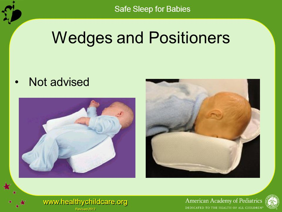 Safe Sleep for Babies www.healthychildcare.org Revised 2012 Wedges and Positioners Not advised