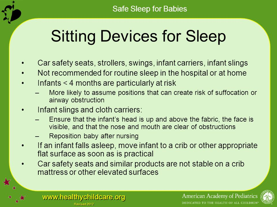 Safe Sleep for Babies www.healthychildcare.org Revised 2012 Sitting Devices for Sleep Car safety seats, strollers, swings, infant carriers, infant sli