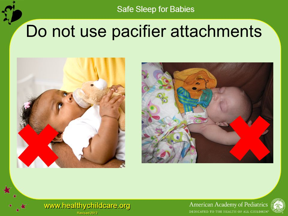 Safe Sleep for Babies www.healthychildcare.org Revised 2012 Do not use pacifier attachments