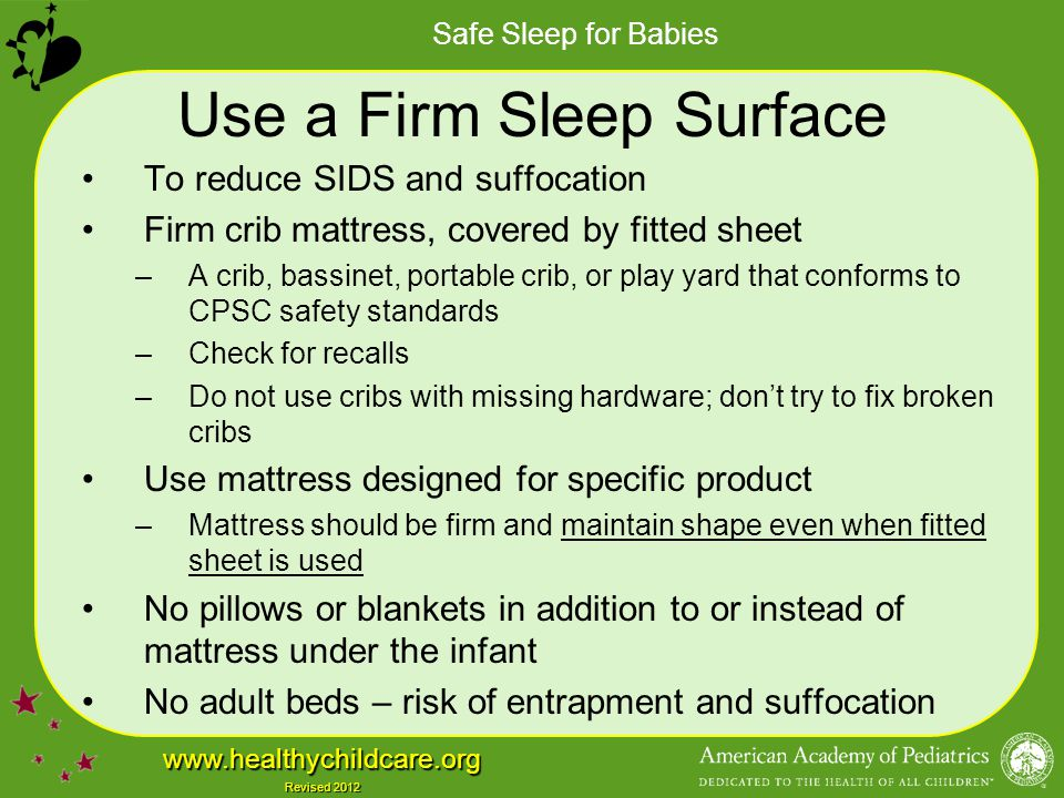 Safe Sleep for Babies www.healthychildcare.org Revised 2012 Use a Firm Sleep Surface To reduce SIDS and suffocation Firm crib mattress, covered by fit