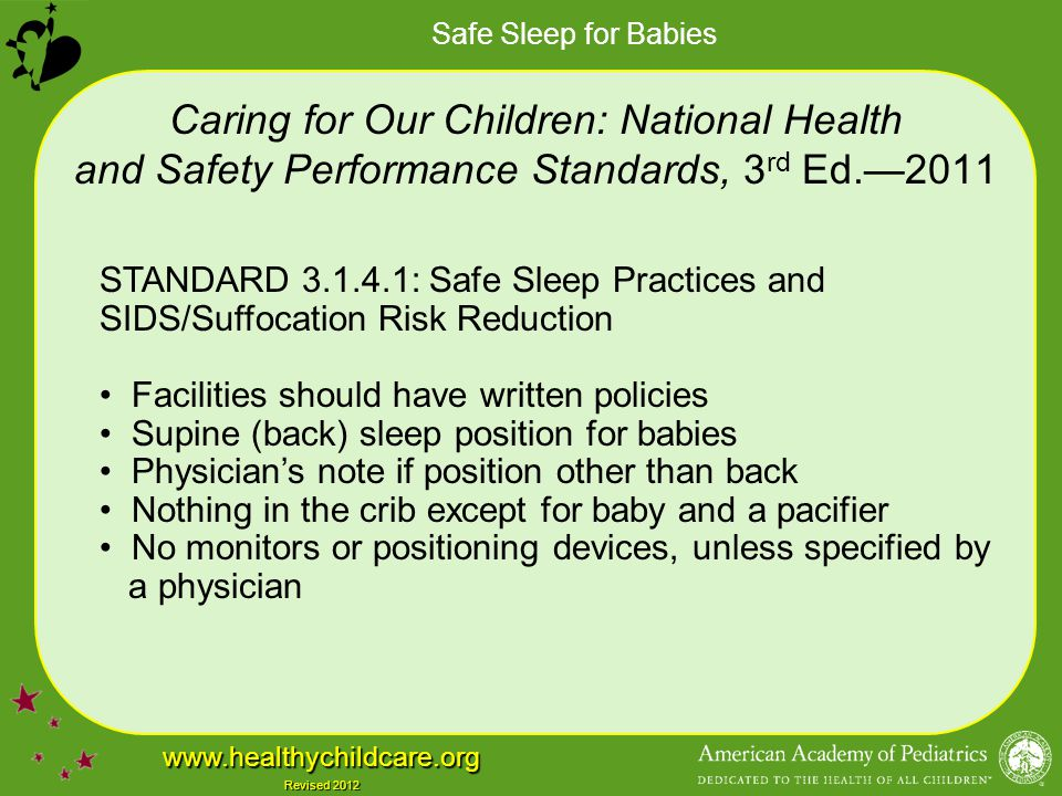Safe Sleep for Babies www.healthychildcare.org Revised 2012 Caring for Our Children: National Health and Safety Performance Standards, 3 rd Ed.—2011 S