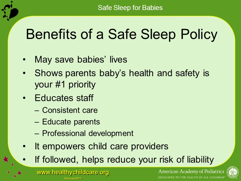 Safe Sleep for Babies www.healthychildcare.org Revised 2012 Benefits of a Safe Sleep Policy May save babies' lives Shows parents baby's health and saf