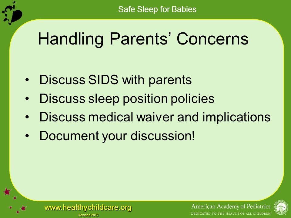 Safe Sleep for Babies www.healthychildcare.org Revised 2012 Handling Parents' Concerns Discuss SIDS with parents Discuss sleep position policies Discu