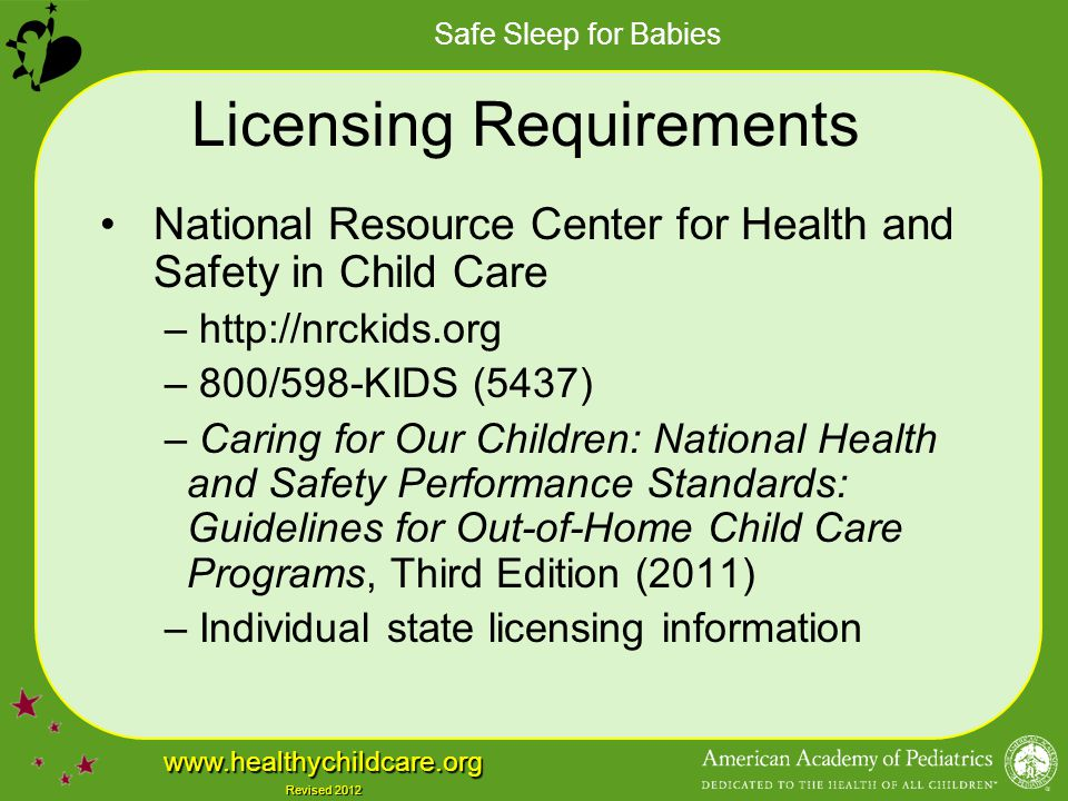 Safe Sleep for Babies www.healthychildcare.org Revised 2012 Licensing Requirements National Resource Center for Health and Safety in Child Care – http