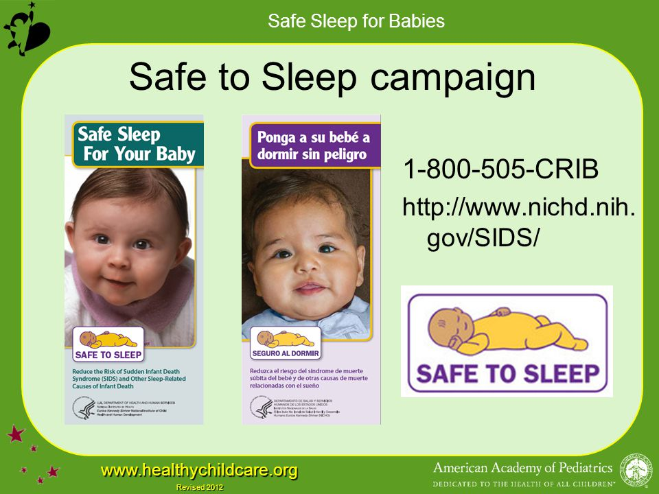 Safe Sleep for Babies www.healthychildcare.org Revised 2012 Safe to Sleep campaign 1-800-505-CRIB http://www.nichd.nih. gov/SIDS/