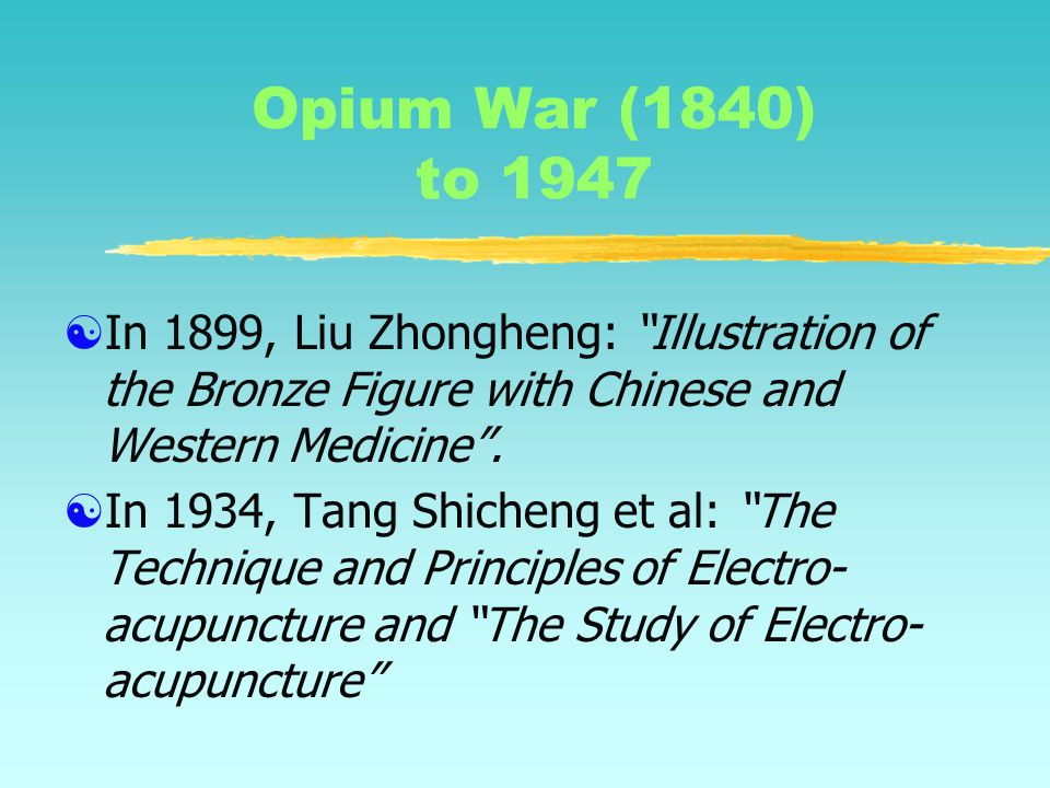 Qing Dynasty to Opium War (1644-1840)  The medical doctors regarded herbal medication as superior to acupuncture, therefore acupuncture and moxibustion gradually turned to a failure