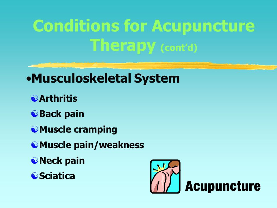 Conditions for Acupuncture Therapy (cont'd)  Infertility  Menopausal symptoms  Premenstrual syndrome  Gynecological