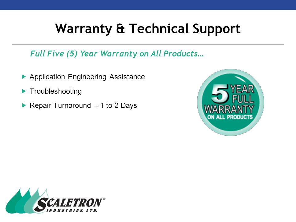 Warranty & Technical Support  Application Engineering Assistance  Troubleshooting  Repair Turnaround – 1 to 2 Days Full Five (5) Year Warranty on All Products…