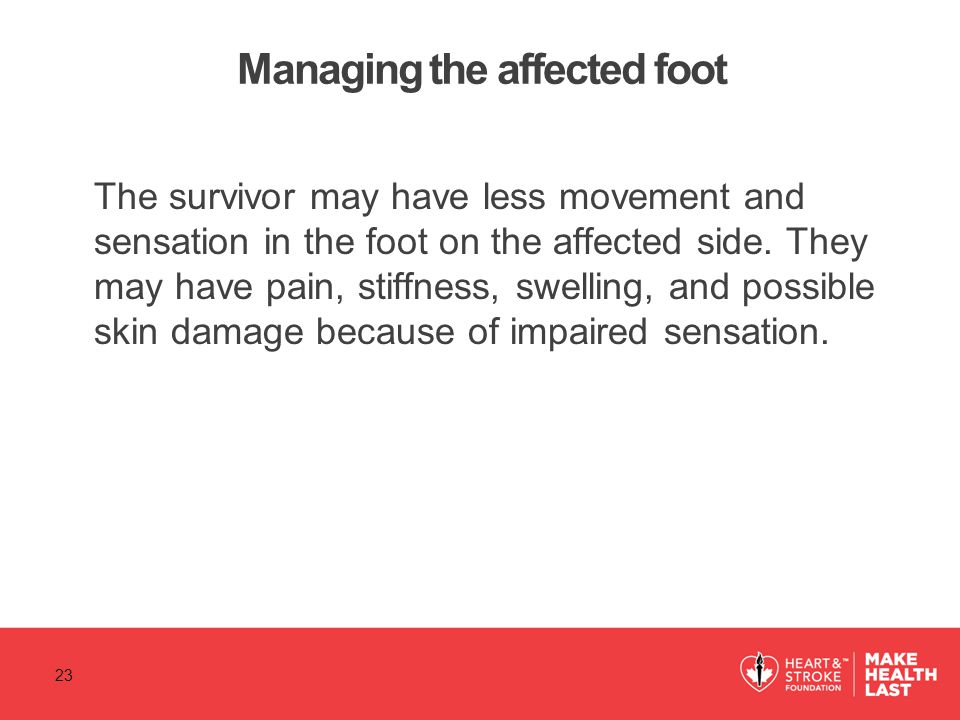 The survivor may have less movement and sensation in the foot on the affected side.