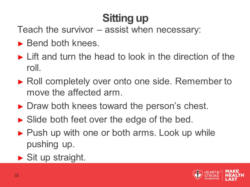 Sitting up Teach the survivor – assist when necessary: ► Bend both knees.